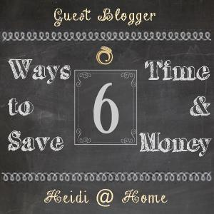 6 Ways to Save Time and Money - Heidi