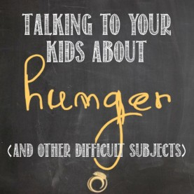 Talking to your kids about hunger
